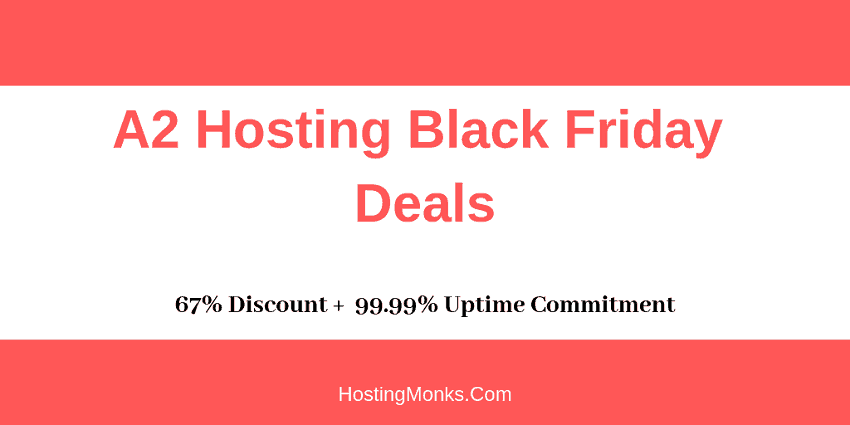 A2 Hosting Black Friday 2019 Deals [Enjoy 67% Discount on High-Quality Host]