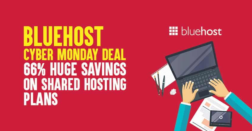 Bluehost Cyber Monday Deal for 2019: 66% HUGE Savings On Shared Hosting Plans