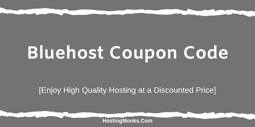 Bluehost Coupon Code 2019: Enjoy High Quality Hosting at a Discounted Price