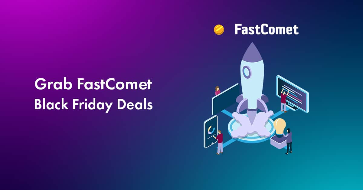 FastComet Black Friday Deals 2021: Get Up to 75% Discount | Working Offers With Coupons Inside!