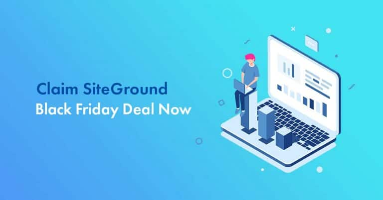 SiteGround Black Friday 2020 Deal: A Massive 75% Discount [$2.98/Mo Deal]