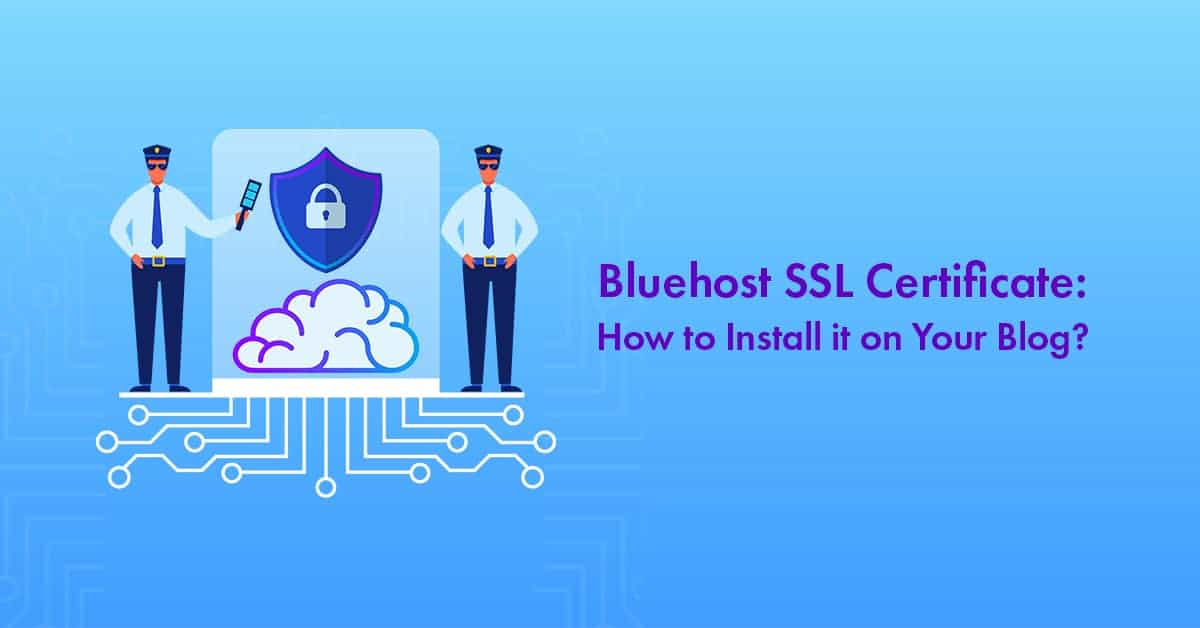 Bluehost Free SSL Certificate: How to Install it On Your WordPress Blog