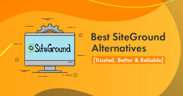 11 Best SiteGround Alternatives for 2021 [Trusted, Better & Reliable]